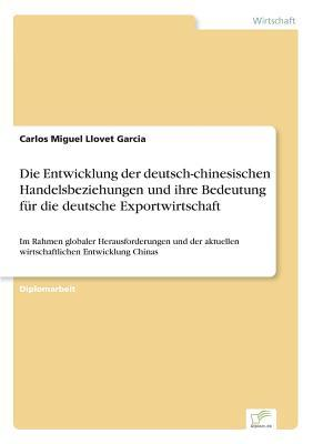 Die Entwicklung der deutsch-chinesischen Handelsbeziehungen und ihre Bedeutung für die deutsche Exportwirtschaft