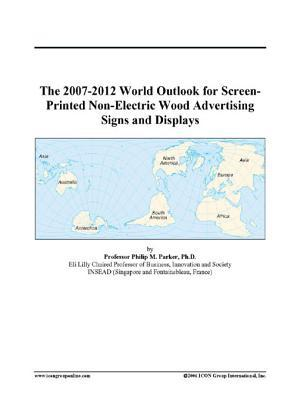 The 2007-2012 World Outlook for Screen-Printed Non-Electric Wood Advertising Signs and Displays