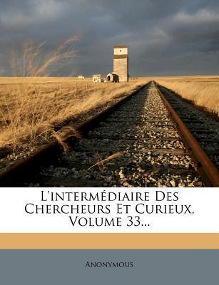 L'Interm Diaire Des Chercheurs Et Curieux, Volume 33...
