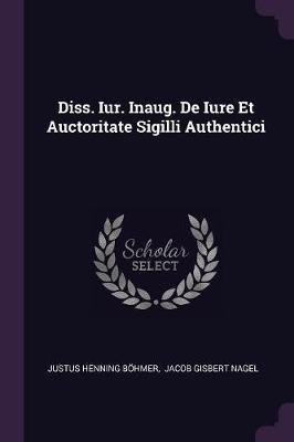 Diss. Iur. Inaug. de Iure Et Auctoritate Sigilli Authentici