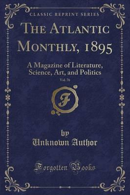 The Atlantic Monthly, 1895, Vol. 76