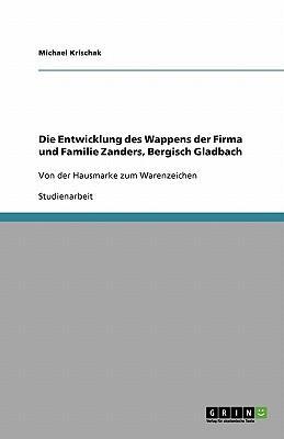 Die Entwicklung des Wappens der Firma und Familie Zanders, Bergisch Gladbach