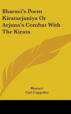 Bharavi's Poem Kiratarjuniya or Arjuna's Combat With the Kirata