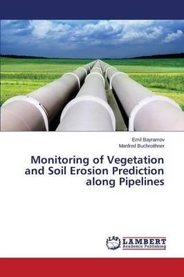 Monitoring of Vegetation and Soil Erosion Prediction along Pipelines