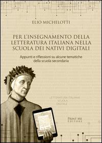 Per l'insegnamento della letteratura italiana nella scuola dei nativi digitali. Appunti e riflessioni su alcune tematiche della scuola secondaria