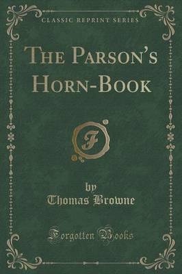 The Parson's Horn-Book (Classic Reprint)