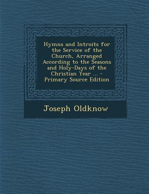 Hymns and Introits for the Service of the Church, Arranged According to the Seasons and Holy-Days of the Christian Year ...