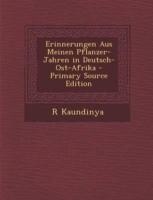 Erinnerungen Aus Meinen Pflanzer-Jahren in Deutsch-Ost-Afrika - Primary Source Edition