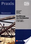 Ausführung von Stahlbauten. Erläuterungen zu DIN 18800 Teil 7 (inklusive Norm auf CD)