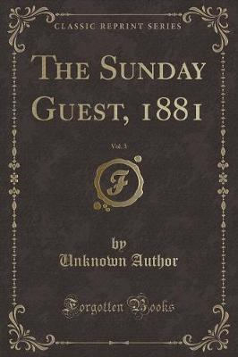 The Sunday Guest, 1881, Vol. 3 (Classic Reprint)
