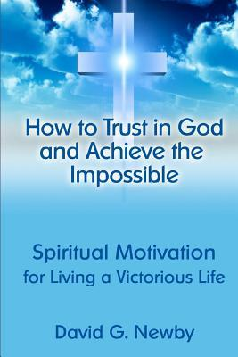 How to Trust in God and Achieve the Impossible