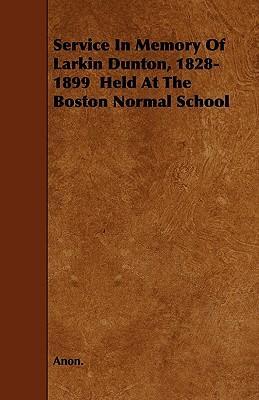 Service In Memory Of Larkin Dunton, 1828-1899  Held At The Boston Normal School