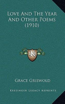 Love and the Year and Other Poems (1910)