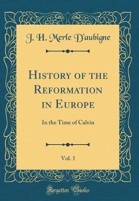 History of the Reformation in Europe, Vol. 1