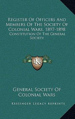 Register of Officers and Members of the Society of Colonial Wars, 1897-1898