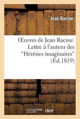 Oeuvres de Jean Racine. Lettre a l'Auteur des Heresies Imaginaires, 1re Réponse, par M. Dubois