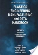 Plastics Institute of America Plastics Engineering, Manufacturing and Data Handbook