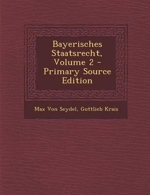 Bayerisches Staatsrecht, Volume 2 - Primary Source Edition