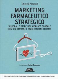 Marketing farmaceutico strategico. Supera le sfide del mercato globale con una gestione e comunicazione efficace