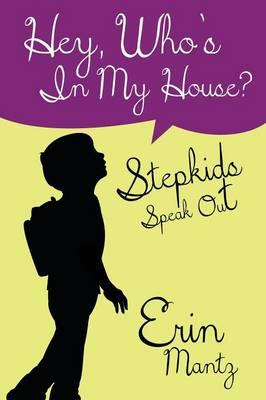 Hey, Who's In My House?  Stepkids Speak Out