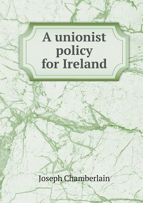 A Unionist Policy for Ireland