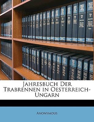 Jahresbuch Der Trabrennen in Oesterreich-Ungarn