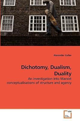 Dichotomy, Dualism, Duality