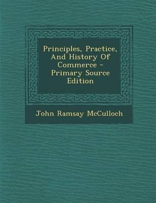 Principles, Practice, and History of Commerce - Primary Source Edition