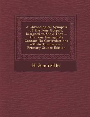 A Chronological Synopsis of the Four Gospels, Designed to Show That ... the Four Evangelists Contain No Contradictions Within Themselves