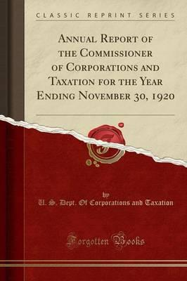Annual Report of the Commissioner of Corporations and Taxation for the Year Ending November 30, 1920 (Classic Reprint)