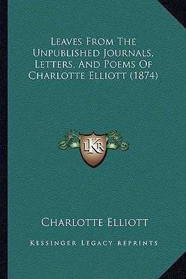 Leaves from the Unpublished Journals, Letters, and Poems of Charlotte Elliott (1874)