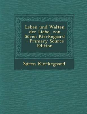 Leben Und Walten Der Liebe, Von Soren Kierkegaard
