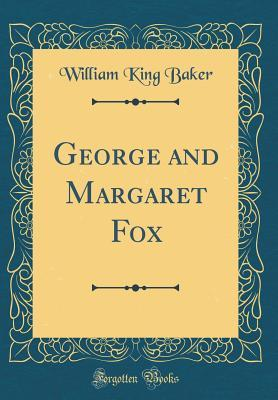 George and Margaret Fox (Classic Reprint)