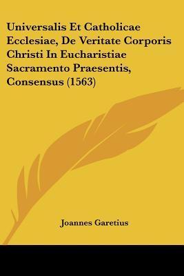 Universalis Et Catholicae Ecclesiae, de Veritate Corporis Christi in Eucharistiae Sacramento Praesentis, Consensus (1563)