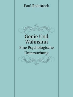 Genie Und Wahnsinn Eine Psychologische Untersuchung