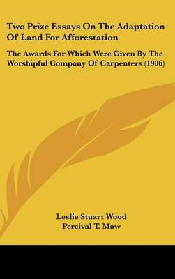 Two Prize Essays on the Adaptation of Land for Afforestation