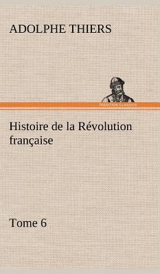 Histoire de la Revolution Française Tome 6
