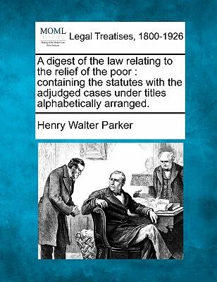 A Digest of the Law Relating to the Relief of the Poor
