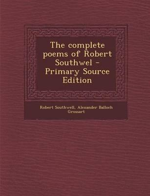 The Complete Poems of Robert Southwel - Primary Source Edition