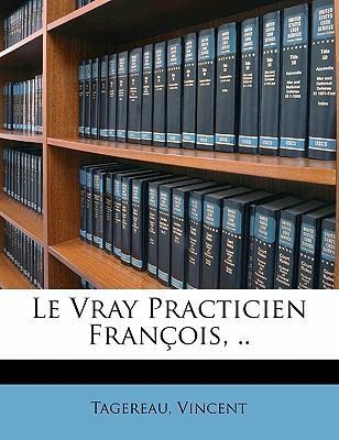 Le Vray Practicien Francois, ..