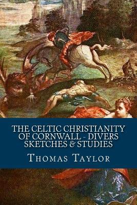 The Celtic Christianity of Cornwall - Divers Sketches & Studies