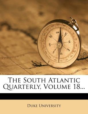 The South Atlantic Quarterly, Volume 18...