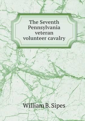 The Seventh Pennsylvania Veteran Volunteer Cavalry