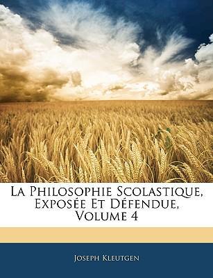 La Philosophie Scolastique, Expose Et Dfendue, Volume 4