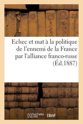 Échec et Mat a la Politique de l'Ennemi de la France par l'Alliance Franco-Russe (ed.1887)