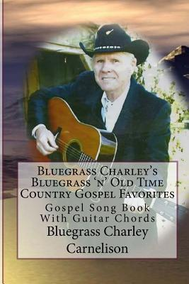 Bluegrass Charley's Bluegrass 'n' Old Time Country Gospel Favorites