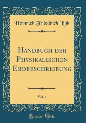 Handbuch Der Physikalischen Erdbeschreibung, Vol. 1 (Classic Reprint)