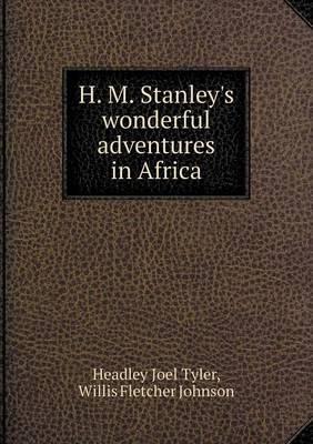 H. M. Stanley's Wonderful Adventures in Africa