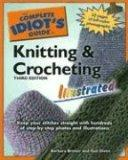 The Complete Idiot's Guide to Knitting and Crocheting Illustrated, 3rd Edition