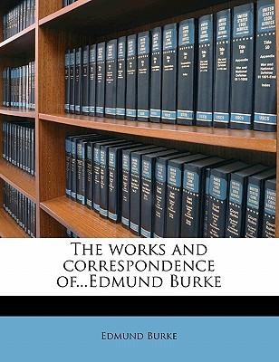The Works and Correspondence Of.Edmund Burke